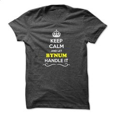 Keep Calm and Let BYNUM Handle it - #shirt outfit #hoodie for teens. CHECK PRICE => https://www.sunfrog.com/LifeStyle/Keep-Calm-and-Let-BYNUM-Handle-it.html?60505
