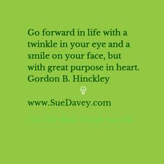 Go forward! xo www.SueDavey.com Train Your Mind. Change Your Life!