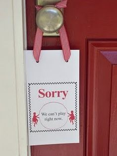 Sorry, we can't play - for the front door during  homework time, dinner, when ill etc...