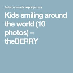 Kids smiling around the world (10 photos) – theBERRY