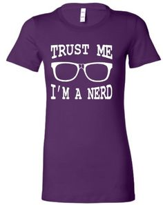 Small Purple Juniors Trust Me I''m A Nerd Funny Geek T-Sh... https://www.amazon.com/dp/B00DY7OP7K/ref=cm_sw_r_pi_dp_x_Z7tjyb2NMJ1CX