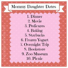 10 Mommy Daughter Dates.  I feel bad for people who don't have a daughter! Life is less without one.