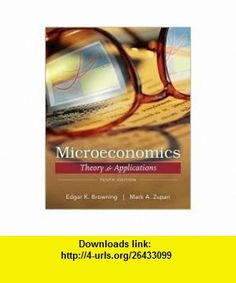 Microeconomic Theory  Applications (Wiley Desktop Editions) 10th (tenth) edition Text Only Edgar K. Browning ,   ,  , ASIN: B004RQLHY6 , tutorials , pdf , ebook , torrent , downloads , rapidshare , filesonic , hotfile , megaupload , fileserve