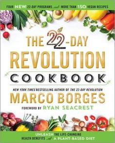 The 22-Day Revolution Cookbook: The Ultimate Resource for Unleashing the Life-Changing Health Benefits of a Plant-Based Diet: Marco A. Borges, Ryan Seacrest: 9781101989586: Amazon.com: Books