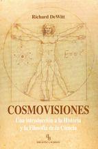 Cosmovisiones : una introducción a la historia y la filosofía de la ciencia / Richard DeWitt