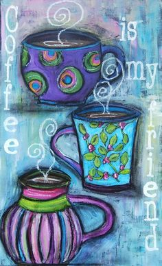 Coffee Is My Friend Original Acrylic Painting by by krissysart