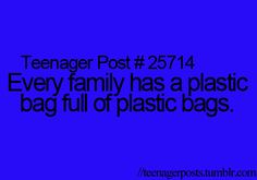My mom has a stash under the sink literally overflowing with plastic bags filled with plastic bags!!!