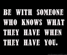Be with someone....