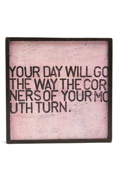 So true! Sugarboo Designs 'Your Day Will Go the Way the Corners of Your Mouth Turn' Vintage Framed Art Print available at The Words, Cool Words, Great Quotes, Quotes To Live By, Inspirational Quotes, Motivational Quotes, Fantastic Quotes, Quirky Quotes, Interesting Quotes