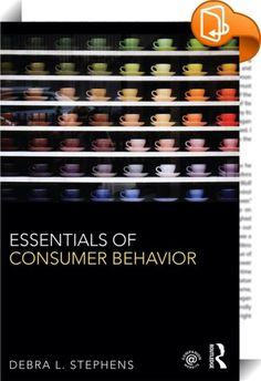 Essentials of Consumer Behavior    ::  <EM>Essentials of Consumer Behavior</EM> offers an alternative to traditional textbooks for graduate students. Shorter than competing books, but no less rigorous, it includes unique material on vulnerable consumers and ethics.  <P></P> <P>Balancing a strong academic foundation with a practical approach, Stephens emphasizes that consumer behavior does not simply equate to buyer behavior. She examines the thoughts, feelings, and behaviors that shape...