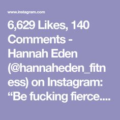 "6,629 Likes, 140 Comments - Hannah Eden (@hannaheden_fitness) on Instagram: ""Be fucking fierce. #HannahEdenFitnessONLINE #HannahEdenFitness #HannahEden #PumpFit #PumpedAF…"""