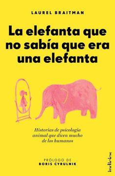 La elefanta que no sabía que era una elefanta // Laurel Braitman // Indicios (Ediciones Urano)