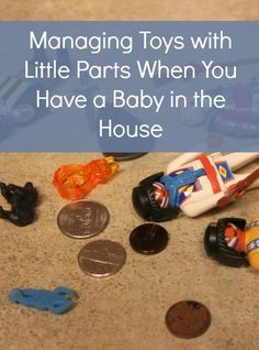Managing toys with little parts when you have a baby in the house