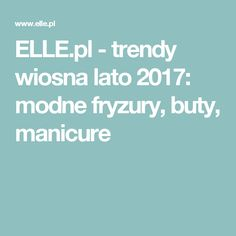 ELLE.pl - trendy wiosna lato 2017: modne fryzury, buty, manicure Elle Moda, Trendy, Manicure, Food, Nail Bar, Nails, Essen, Polish, Meals