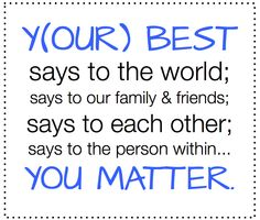 y(our) best=you matter