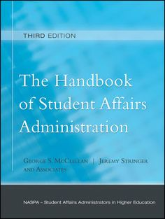 Jossey-Bass Higher & Adult Education: The Handbook of Student Affairs Administration: (Sponsored by NASPA, Student Affairs Administrators in Higher Education), 3rd Edition