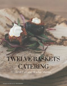 2018 Fall and Winter Menu – Twelve Baskets Catering – Seattle Catering Voted By Seattle Magazine Winter Treats, Winter Parties, New Menu, Menu Items, Catering, Thanksgiving, Fall, Holiday, Seattle