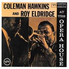 Shop the 1994 US CD release of At The Opera House by Coleman Hawkins and Roy Eldridge at Discogs. Roy Eldridge, The Nearness Of You, Coleman Hawkins, Lp Cover, Vinyl Cover, Jazz Art, Music Album Covers, Jazz Musicians, Jazz Blues