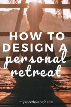 Self-care tips. Personal retreat ideas. Learn how to plan your own personal retreat for some much needed time away from the world.