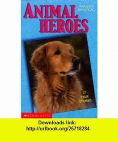 Animal Heroes  25 True Stories (9780439988308) Karleen Bradford , ISBN-10: 0439988306  , ISBN-13: 978-0439988308 ,  , tutorials , pdf , ebook , torrent , downloads , rapidshare , filesonic , hotfile , megaupload , fileserve