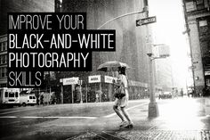 Improve Your Black & White Photography Skills | photodoto