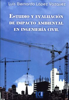 """López Vázquez, Luis B. """"Estudio y evaluación de impacto ambiental en ingeniería civil"""". 2 ejemplares"""