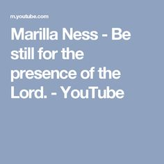 Marilla Ness - Be still for the presence of the Lord. - YouTube