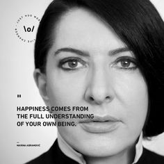 MARINA ABRAMOVIC / QUOTE / HAPPINESS / HUG Marina Abramovic, Happy Quotes, Instagram Story, Inspire Me, Destiny, Hug, Street Art, Happiness, Portraits