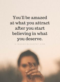 Inspirational Quotes You'll be amazed at what you attract after you start believ. - Inspirational Quotes You'll be amazed at what you attract after you start believing in what you d - Believe In Yourself Quotes, Believe Quotes, You Deserve Quotes, Quotes To Live By, Positive Quotes, Motivational Quotes, Inspirational Quotes, Relationship Quotes, Life Quotes