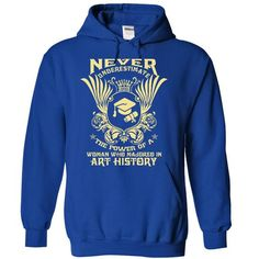 Never Underestimate the power of a woman who majored in - #anniversary gift #gift girl. CHECKOUT => https://www.sunfrog.com/LifeStyle/Never-Underestimate-the-power-of-a-woman-who-majored-in-Art-History--Limited-Edition-4248-RoyalBlue-19162522-Hoodie.html?68278