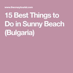 15 Best Things to Do in Sunny Beach (Bulgaria)