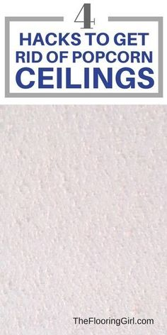 How to get rid of popcorn ceilings.  4 hacks to make this simple and less messy.  TheFlooringGirl.com