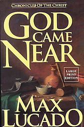 God Came Near Max Lucado is so easily read. Max can write things in such a way that you have ahha! moments. It makes you really think about what you believe.