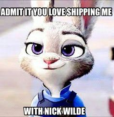Do I admit that I love shipping you with Nick Wilde? Yes. Yes, I do. lol XD