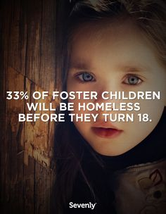 33% of foster children will be homeless before they are 18.  I hope this isn't true.