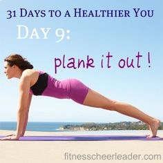 Day 9: Plank it out!  http://www.fitnesscheerleader.com/challenges/31-days-to-1-healthier-you/your-healthiest-year-ever-day-9-plank-it-out/