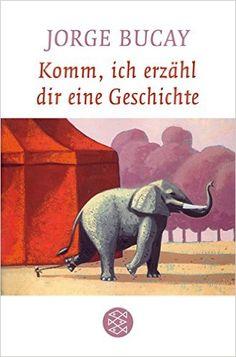 Komm, ich erzähl dir eine Geschichte: Amazon.de: Jorge Bucay, Stephanie von Harrach: Bücher