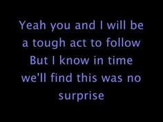 No Surprise - Daughtry (lyrics) This song is on my soundtrack because it's about there being no surprise that he followed his dream.