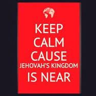Keep Calm Because Jehovah's Kingdom Is Near.....but not too calm because you ALSO have to KEEP ON WATCH ;)
