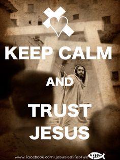 Keep Calm and Trust Jesus ♥