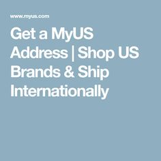 Get a MyUS Address | Shop US Brands & Ship Internationally
