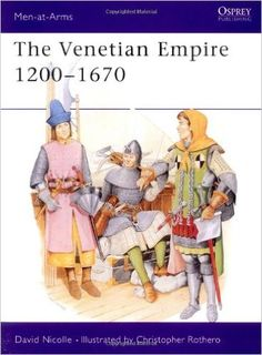 The Venetian Empire 1200-1670 (Men-at-Arms): David Nicolle, Christopher Rothero: 9780850458992: Amazon.com: Books