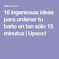 16 ingeniosas ideas para ordenar tu baño en tan sólo 15 minutos | Upsocl