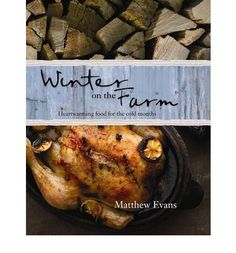 Winter On The Farm - Matthew Evans | With over 85 winter-warming recipes - from Winter Potato and Bacon Soup, and Stout, Beef Shin and Mushroom Pie to a delicious Kentish Cherry and Elderflower Fruit Pudding, this is a guide to cooking healthy and hearty winter food. It inspires you to eat well during the colder, winter months.