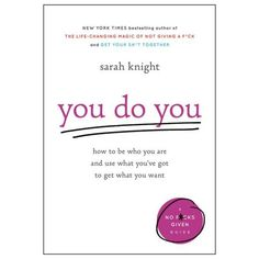 You Do You - (No F*cks Given Guide) by Sarah Knight (Hardcover) Just Be You, Get What You Want, Best Inspirational Books, Sarah Knight, Social Contract, Freak Flag, Pop Culture References, Losing Friends, Simple Words