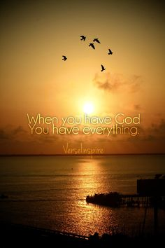 When you have God, you have everything