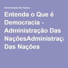 Entenda o Que é Democracia - Administração Das NaçōesAdministração Das Naçōes