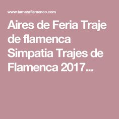 Aires de Feria Traje de flamenca Simpatia Trajes de Flamenca 2017...