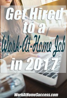 9 steps to getting hired to a work-at-home job in 2017 http://www.workathomesuccess.com/get-hired-to-a-work-at-home-job-in-2017/?utm_campaign=coschedule&utm_source=pinterest&utm_medium=Leslie%20Truex&utm_content=Get%20Hired%20to%20a%20Work-At-Home%20Job%20in%202017