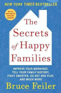 The Secrets of Happy Families: Improve Your Mornings, Tell Your Family History, Fight Smarter, Go Out and Play, and Much More by Bruce Feiler,http://www.amazon.com/dp/0061778745/ref=cm_sw_r_pi_dp_Dhr3sb0XKS6BNFVA
